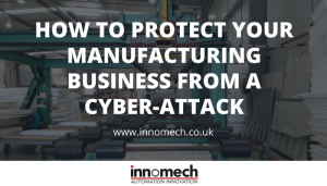 How to Protect Your Manufacturing Business From a Cyber-Attack